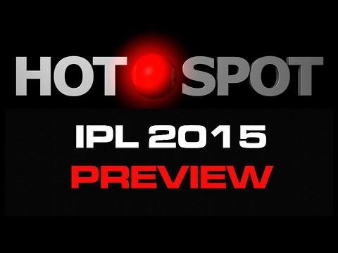Hot Spot - Indian Premier League 2015 Preview - Cricket World TV