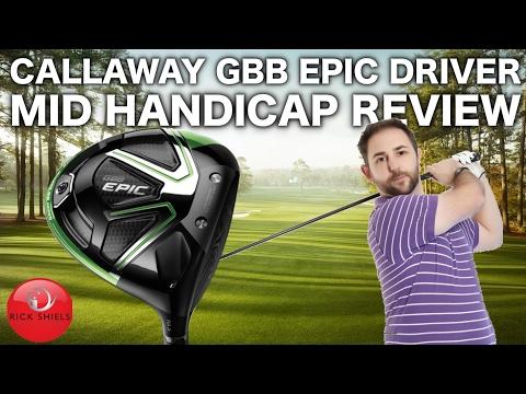 CALLAWAY GBB EPIC DRIVER - MID HANDICAP REVIEW
