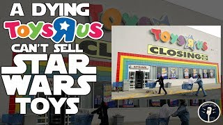 A Dying Toys R Us Can't Sell Star Wars Toys