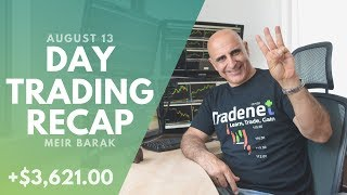 Day Trading Recap, Aug 13: How I Earned +$3,621.00 In 1 Hour...