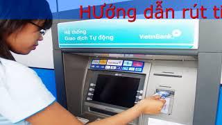 HƯớng dẫn rút tiền tại ATM của các Ngân Hàng