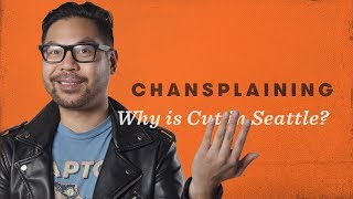 Why is Cut in Seattle? - Chansplaining