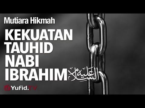 Mutiara Hikmah: Kekuatan Tauhid Nabi Ibrahim - Ustadz DR FIranda Andirja, MA.