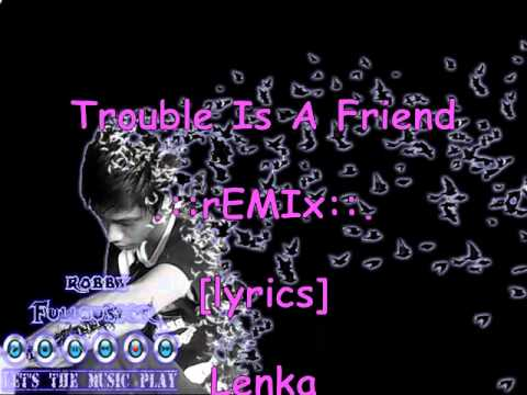 lenka trouble is a friend remix lyrics