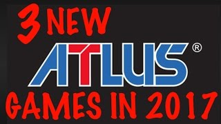 3 New ATLUS Games Announced for 2017!