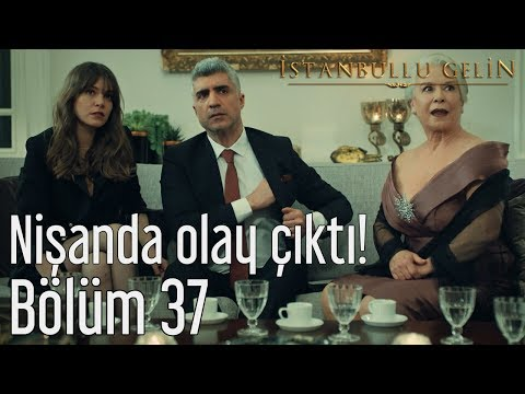 İstanbullu Gelin 37. Bölüm - Nişanda Olay Çıktı!