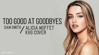 Too Good At Goodbyes - SAM SMITH | Alicia Moffet & KHS Cover (Lyrics)