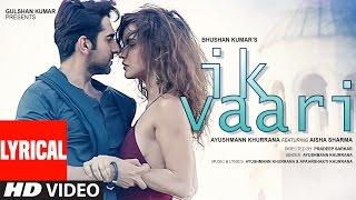 IK VAARI Lyrical  Video Song | Feat. Ayushmann Khurrana & Aisha Sharma | T-Series