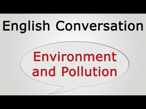 learn english conversation: Environment and Pollution