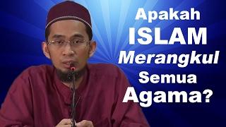 Apakah Islam Merangkul Semua Agama - Ustadz Adi Hidayat, Lc, MA