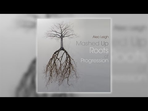 Alec Leigh - Mashed Up Roots of Progression