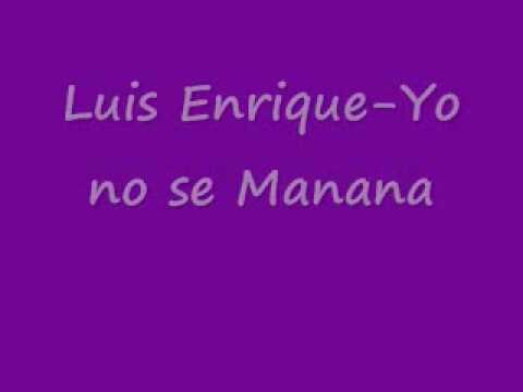 luis enrique yo no se manana /w/ lyrics in description