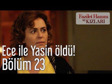 Fazilet Hanım ve Kızları 23. Bölüm - Ece ile Yasin Öldü!