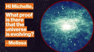 What proof is there that the universe is evolving? | Michelle Thaller