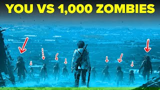YOU vs 1000 ZOMBIES - How To Defeat and Survive a Zombie Horde