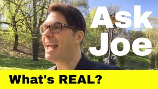 Ask Joe what's REAL and what's NOT?