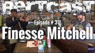 Bertcast # 311 - Finesse Mitchell & ME
