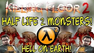 Killing Floor 2 | PLAYING WITH HALF LIFE 2 MONSTERS! - This Mod Has Been Tweaked! (HL2 Mod)