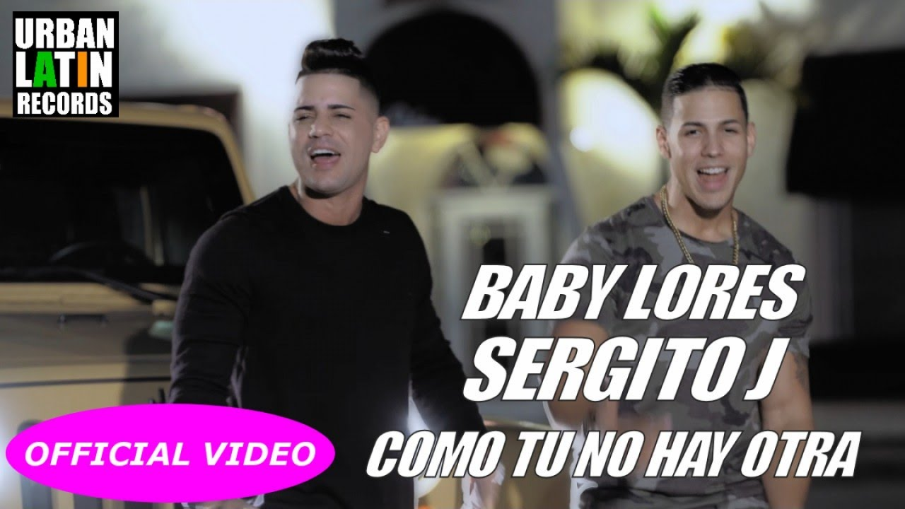 BABY LORES, SERGITO J - COMO TU NO HAY OTRA - (OFFICIAL VIDEO) REGGEATON 2017