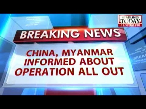 China, Myanmar informed about Operation 'All Out'