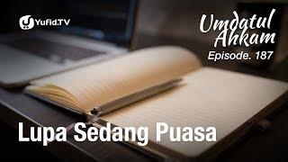 Umdatul Ahkam Hadis 190 - Puasa (Lupa Sedang Puasa) - Ustadz Aris Munandar (Eps. 187)