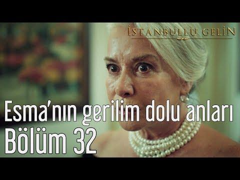İstanbullu Gelin 32. Bölüm - Esma'nın Gerilim Dolu Anları