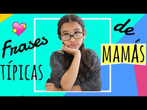FRASES TÍPICAS DE LAS MAMÁS ?? - Gibby