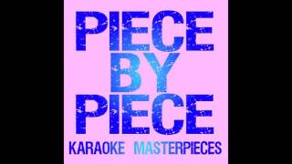 Piece By Piece Originally By Kelly Clarkson Instrumental Karaoke