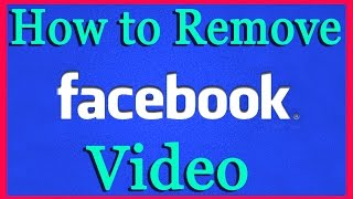 How to Remove/Delete My Video On Facebook