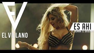 El Villano - Es Ahi Ft. Roman El Original (Video Oficial)