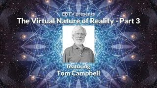 The Nature of Reality, Consciousness & Evolution with Tom Campbell (3 of 3)