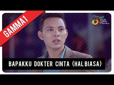 download lagu GAMMA1 - Bapakku Dokter Cinta (Hal Biasa)   VC Trinity