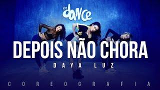 Depois Não Chora - Daya Luz | FitDance TV (Coreografia) Dance Video