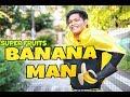 BANANA MAN! (SUPER FRUITS!!!)