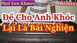 ĐỂ CHO ANH KHÓC ☆ Organ Cover Remix ☆ Phol Sơn Khmer