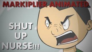 Markiplier Animated   SHUT UP NURSE!!