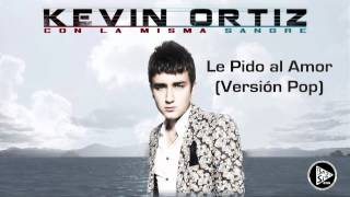 Le Pido Al Amor (Version Pop) - Kevin Ortiz (2013)