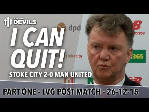 Stoke City 2-0 Manchester United | I CAN QUIT! | Louis van Gaal's Presser Part One