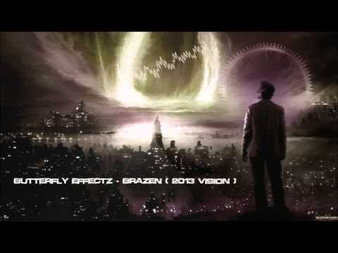 Butterfly Effectz - Brazen (2013 Vision) [HQ Original]