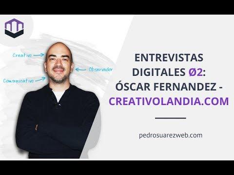 Entrevistas digitales 02: Diseñando para convertir.  Óscar Fernández de creativolandia.com