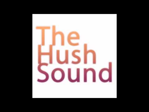 The Hush Sound - Crawling Towards The Sun