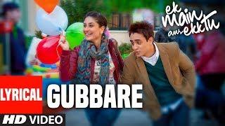 Lyrical  Gubbare   Ek Main Aur Ekk Tu  Imran Khan Kareena Kapoor