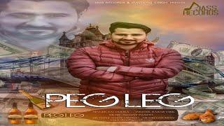 Peg Leg   (Full Song)   Raj Dodra   New Punjabi Songs 2018   Latest Punjabi Songs 2018