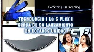 TECNOLOGIA | Lg G Flex | Cerca De Su Lanzamiento En Estados Unidos
