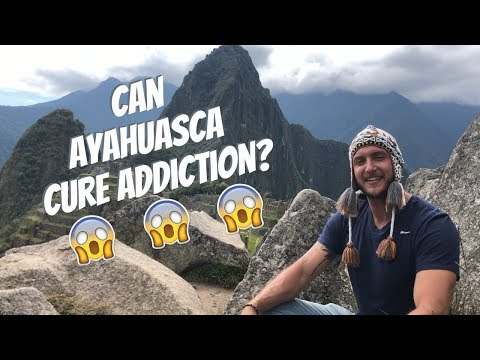 Can Ayahuasca Cure Addiction?  My personal experience may shock you...