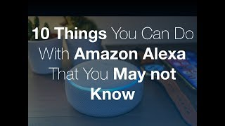 10 BEST Things you can do with your Amazon Alexa Device that You May not Know