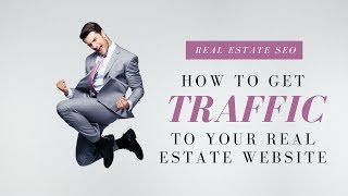 Real Estate SEO | How to Get Traffic to your Real Estate Agent Website