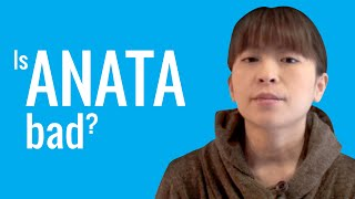 Ask a Japanese Teacher! Is ANATA bad?