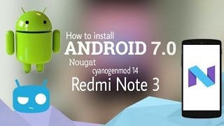 How To Install Nougat 7 (Cyanogenmod 14) on Redmi Note 3 (Update)