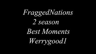FraggedNations Best Moments season 2 Werrygood1